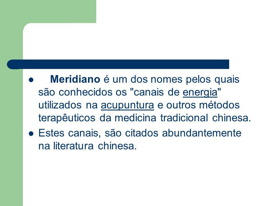 Meridiano é um dos nomes pelos quais são conhecidos os canais de energia utilizados na acupuntura e outros métodos terapêuticos da medicina tradicional chinesa.energiaacupuntura Estes canais, são citados abundantemente na literatura chinesa.