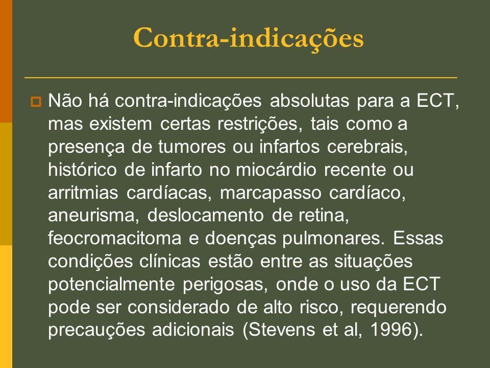 Contra-indicações  Não há contra-indicações absolutas para a ECT, mas existem certas restrições, tais como a presença de tumores ou infartos cerebrai