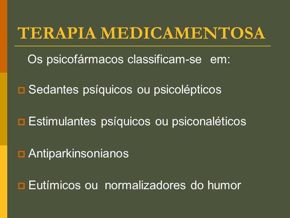 TERAPIA MEDICAMENTOSA Os psicofármacos classificam-se em:  Sedantes psíquicos ou psicolépticos  Estimulantes psíquicos ou psiconaléticos  Antiparki