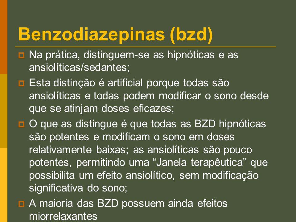 Benzodiazepinas (bzd)  Na prática, distinguem-se as hipnóticas e as ansiolíticas/sedantes;  Esta distinção é artificial porque todas são ansiolítica