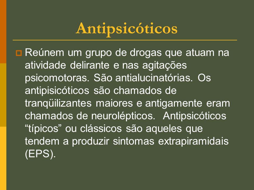 Antipsicóticos  Reúnem um grupo de drogas que atuam na atividade delirante e nas agitações psicomotoras. São antialucinatórias. Os antipisicóticos sã