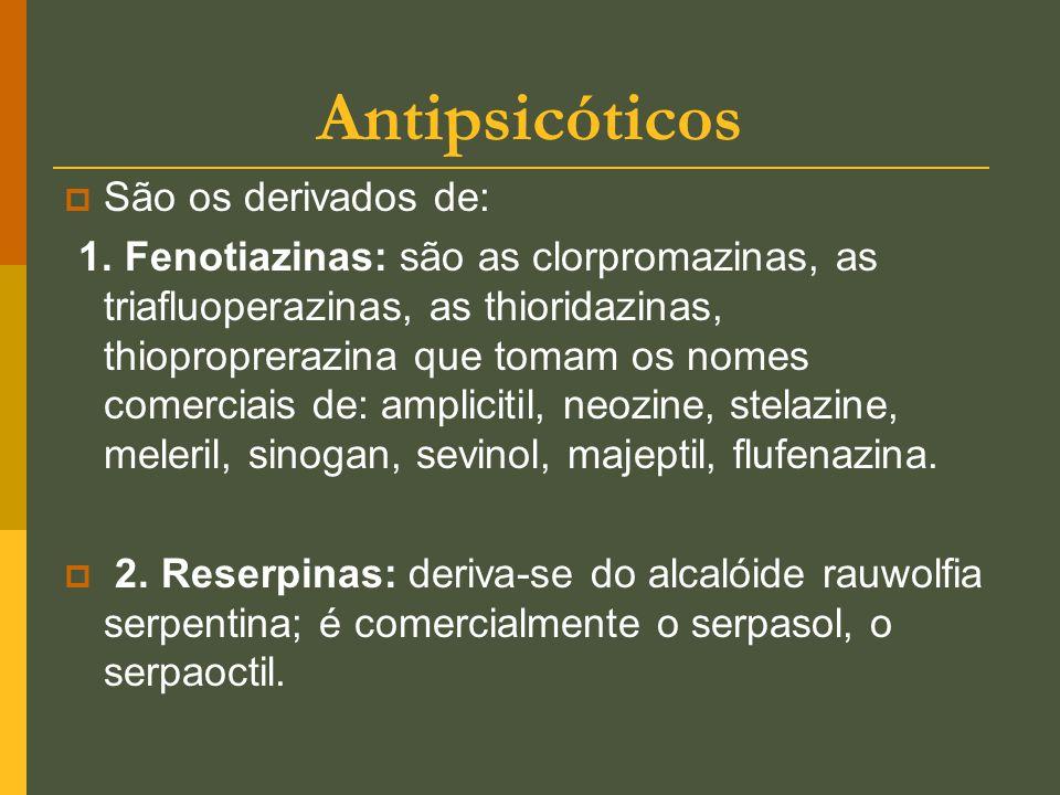 Antipsicóticos  São os derivados de: 1. Fenotiazinas: são as clorpromazinas, as triafluoperazinas, as thioridazinas, thioproprerazina que tomam os no