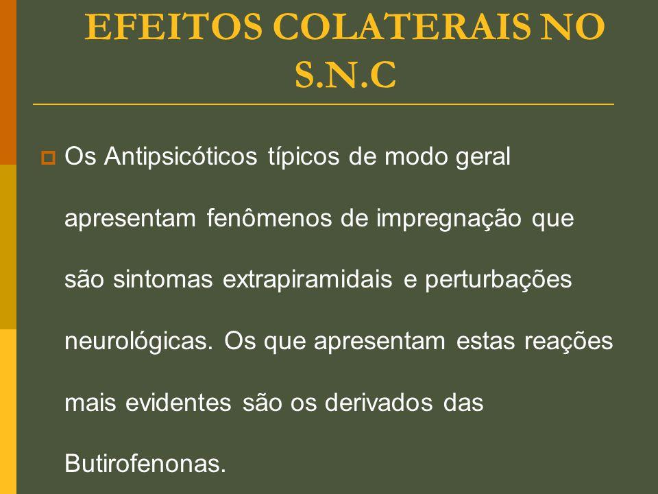 EFEITOS COLATERAIS NO S.N.C  Os Antipsicóticos típicos de modo geral apresentam fenômenos de impregnação que são sintomas extrapiramidais e perturbaç