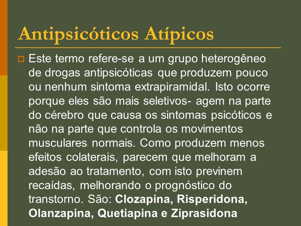 Antipsicóticos Atípicos  Este termo refere-se a um grupo heterogêneo de drogas antipsicóticas que produzem pouco ou nenhum sintoma extrapiramidal. Is
