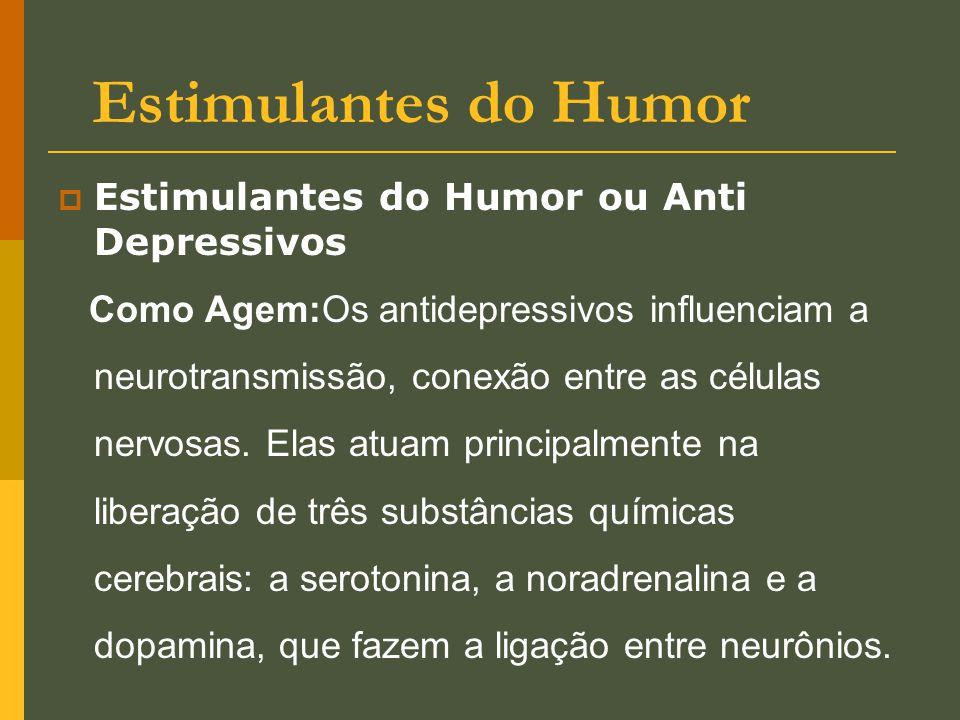 Estimulantes do Humor  Estimulantes do Humor ou Anti Depressivos Como Agem:Os antidepressivos influenciam a neurotransmissão, conexão entre as célula
