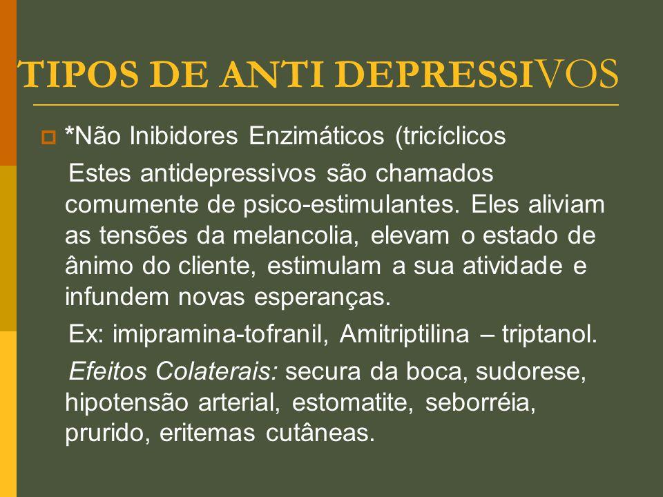 TIPOS DE ANTI DEPRESSI VOS  *Não Inibidores Enzimáticos (tricíclicos Estes antidepressivos são chamados comumente de psico-estimulantes. Eles aliviam