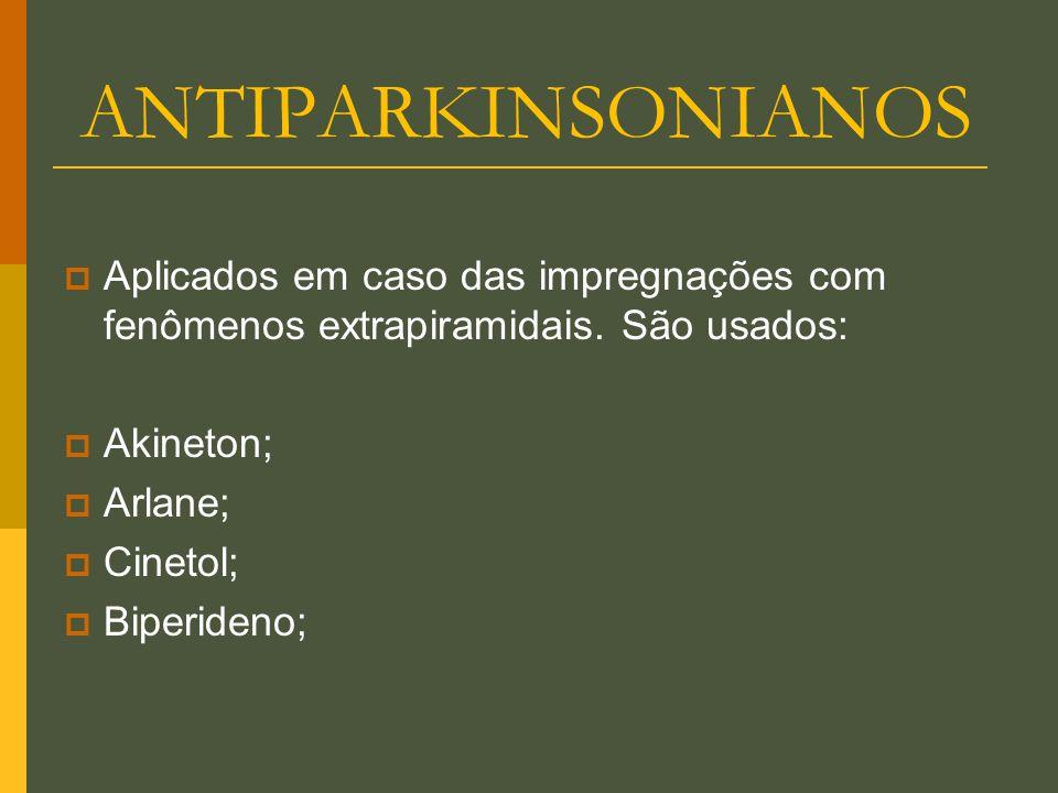 ANTIPARKINSONIANOS  Aplicados em caso das impregnações com fenômenos extrapiramidais. São usados:  Akineton;  Arlane;  Cinetol;  Biperideno;