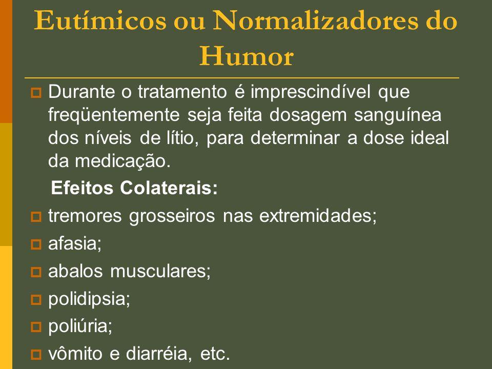 Eutímicos ou Normalizadores do Humor  Durante o tratamento é imprescindível que freqüentemente seja feita dosagem sanguínea dos níveis de lítio, para