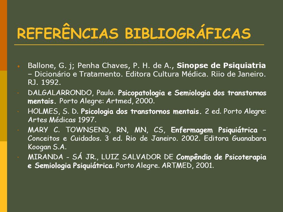 REFERÊNCIAS BIBLIOGRÁFICAS Ballone, G. j; Penha Chaves, P. H. de A., Sinopse de Psiquiatria – Dicionário e Tratamento. Editora Cultura Médica. Riio de