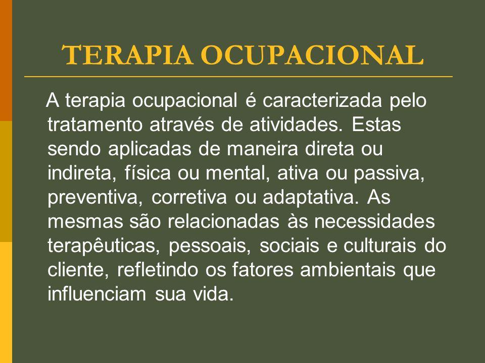 TERAPIA OCUPACIONAL A terapia ocupacional é caracterizada pelo tratamento através de atividades. Estas sendo aplicadas de maneira direta ou indireta,