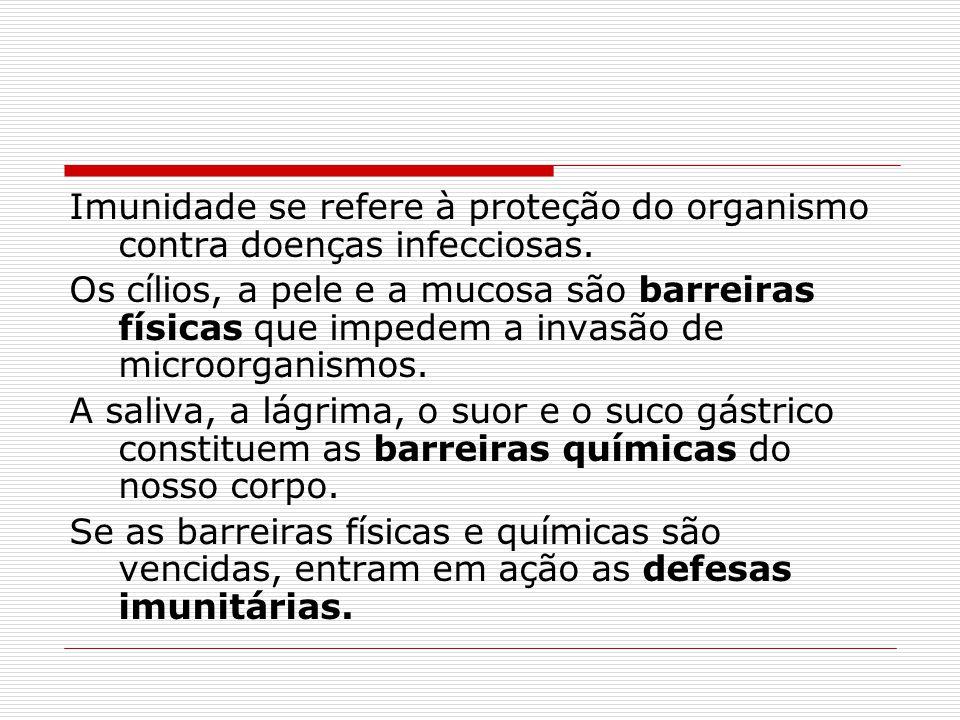 Imunidade se refere à proteção do organismo contra doenças infecciosas. Os cílios, a pele e a mucosa são barreiras físicas que impedem a invasão de mi