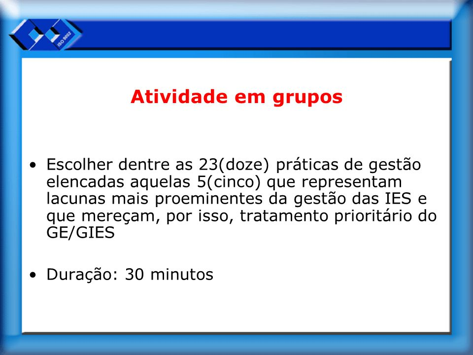 Atividade em grupos Escolher dentre as 23(doze) práticas de gestão elencadas aquelas 5(cinco) que representam lacunas mais proeminentes da gestão das