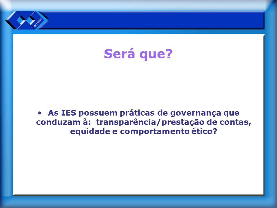 Será que? As IES possuem práticas de governança que conduzam à: transparência/prestação de contas, equidade e comportamento ético?