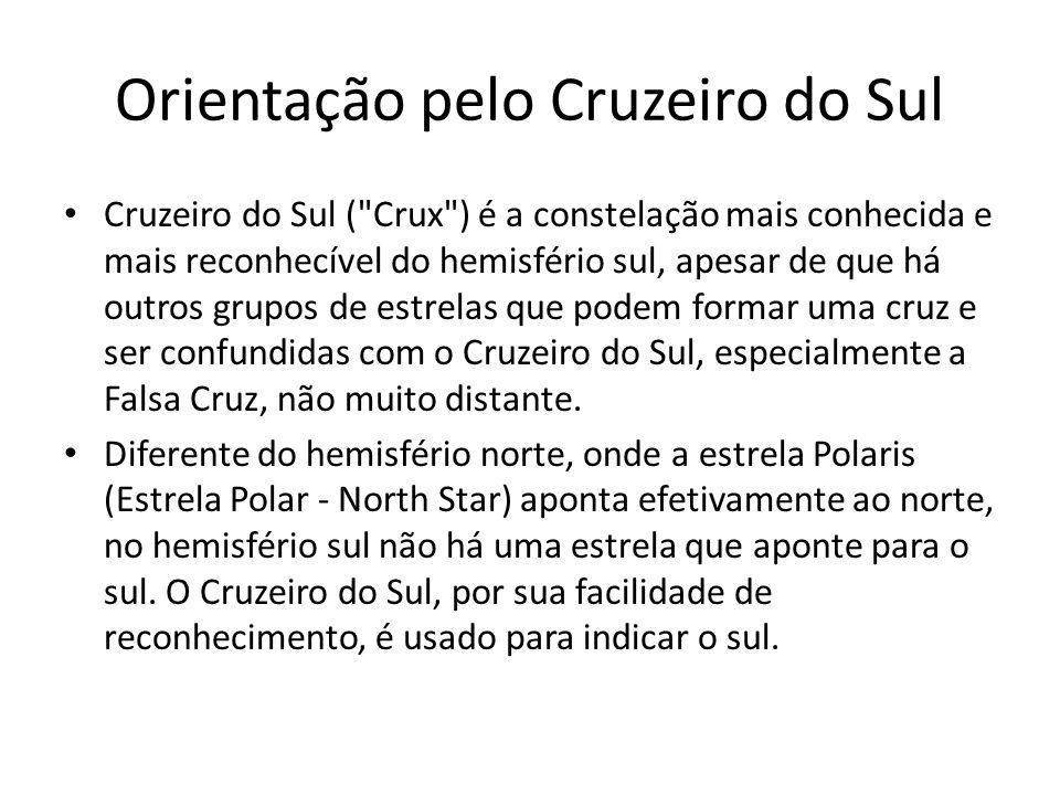 Orientação pelo Cruzeiro do Sul Para reconhecer o Cruzeiro do Sul, procure a Intrometida , uma pequena estrela de pouco brilho do lado direito do centro da constelação (veja o desenho).