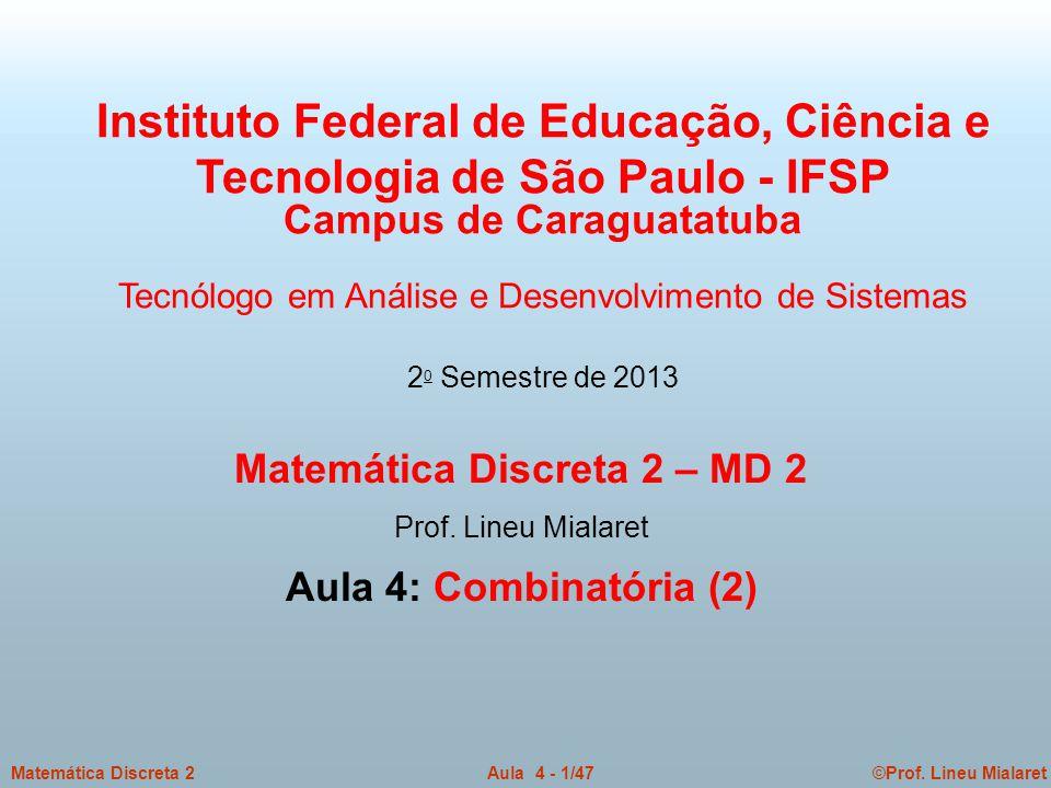 ©Prof.Lineu MialaretAula 4 - 1/47Matemática Discreta 2 Matemática Discreta 2 – MD 2 Prof.