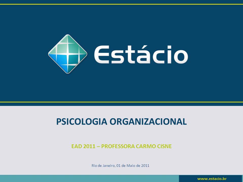 PSICOLOGIA ORGANIZACIONAL EAD 2011 – PROFESSORA CARMO CISNE Rio de Janeiro, 01 de Maio de 2011