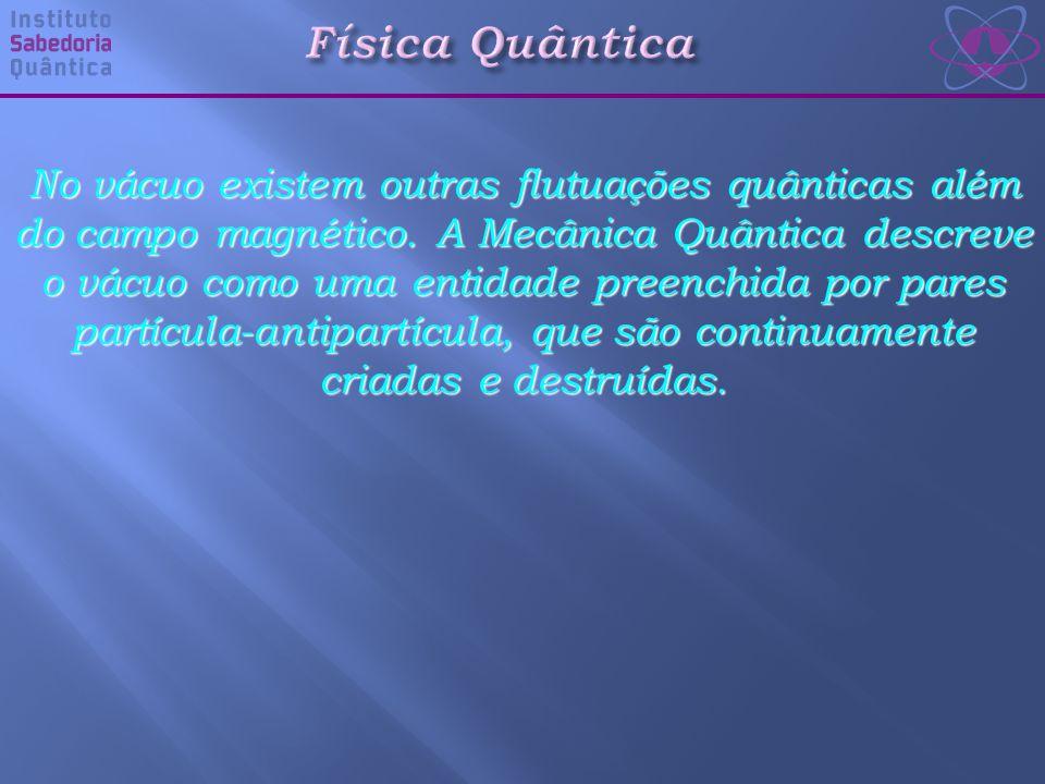 No vácuo existem outras flutuações quânticas além do campo magnético.