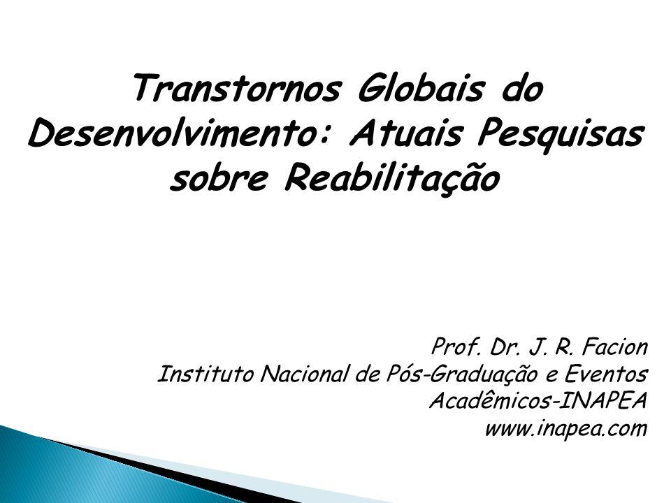 Transtornos Globais do Desenvolvimento: Atuais Pesquisas sobre Reabilitação Prof.