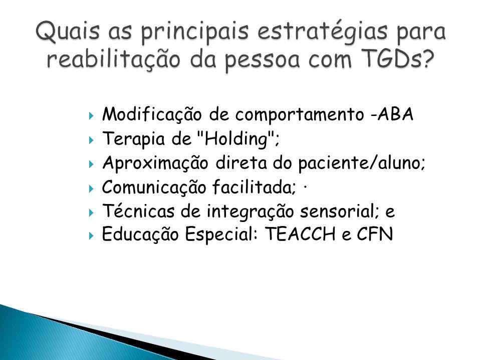  Modificação de comportamento -ABA  Terapia de Holding ;  Aproximação direta do paciente/aluno;  Comunicação facilitada; ·  Técnicas de integração sensorial; e  Educação Especial: TEACCH e CFN