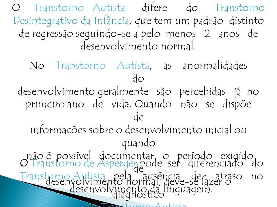 O Transtorno Autista difere do Transtorno Desintegrativo da Infância, que tem um padrão distinto de regressão seguindo-se a pelo menos 2 anos de desenvolvimento normal.