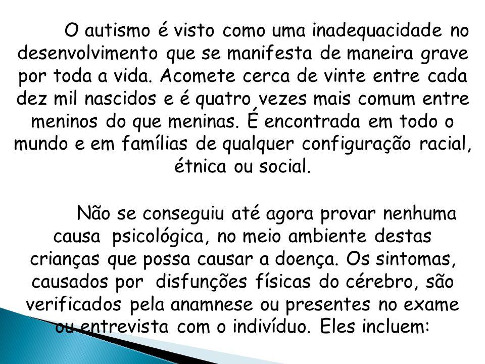 O autismo é visto como uma inadequacidade no desenvolvimento que se manifesta de maneira grave por toda a vida.