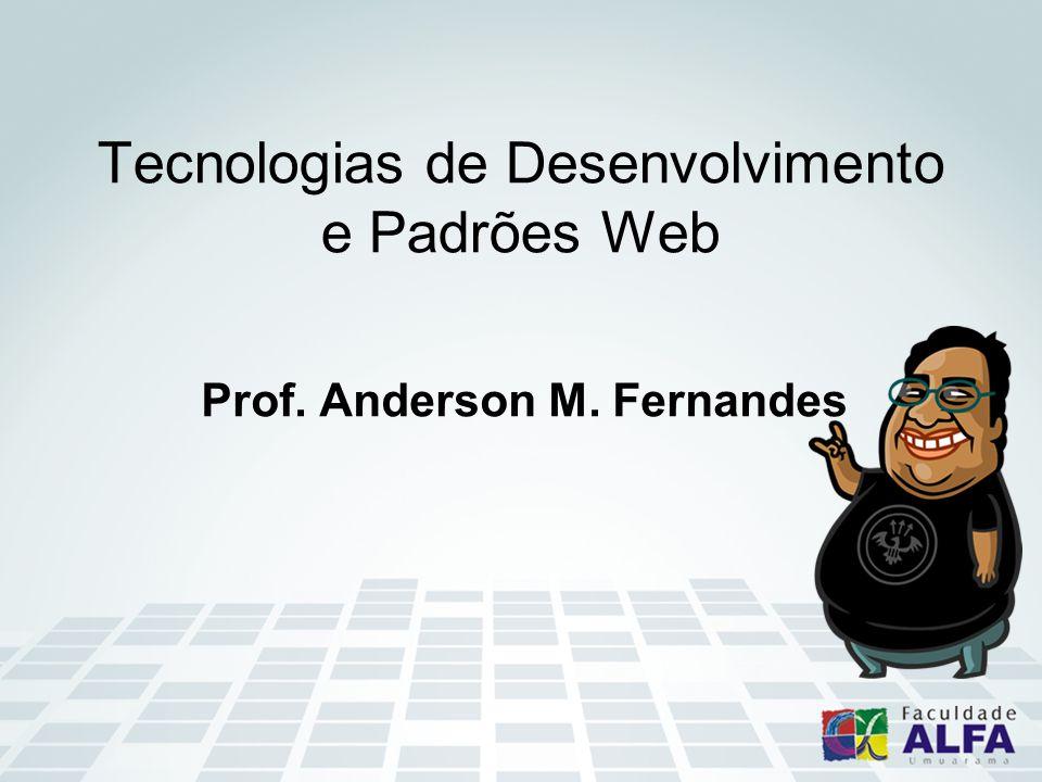 Tecnologias de Desenvolvimento e Padrões Web Prof. Anderson M. Fernandes