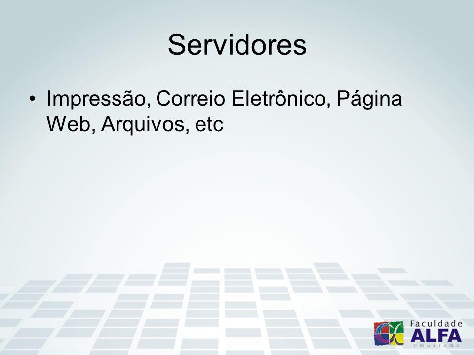 Servidores Impressão, Correio Eletrônico, Página Web, Arquivos, etc
