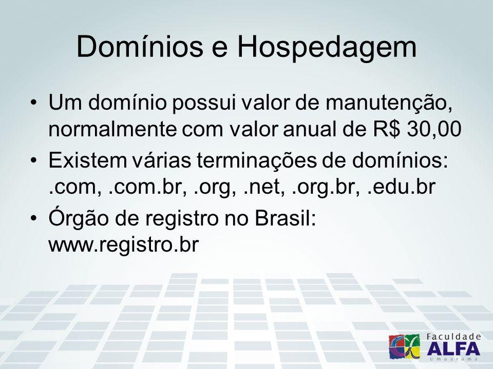 Domínios e Hospedagem Um domínio possui valor de manutenção, normalmente com valor anual de R$ 30,00 Existem várias terminações de domínios:.com,.com.br,.org,.net,.org.br,.edu.br Órgão de registro no Brasil: www.registro.br
