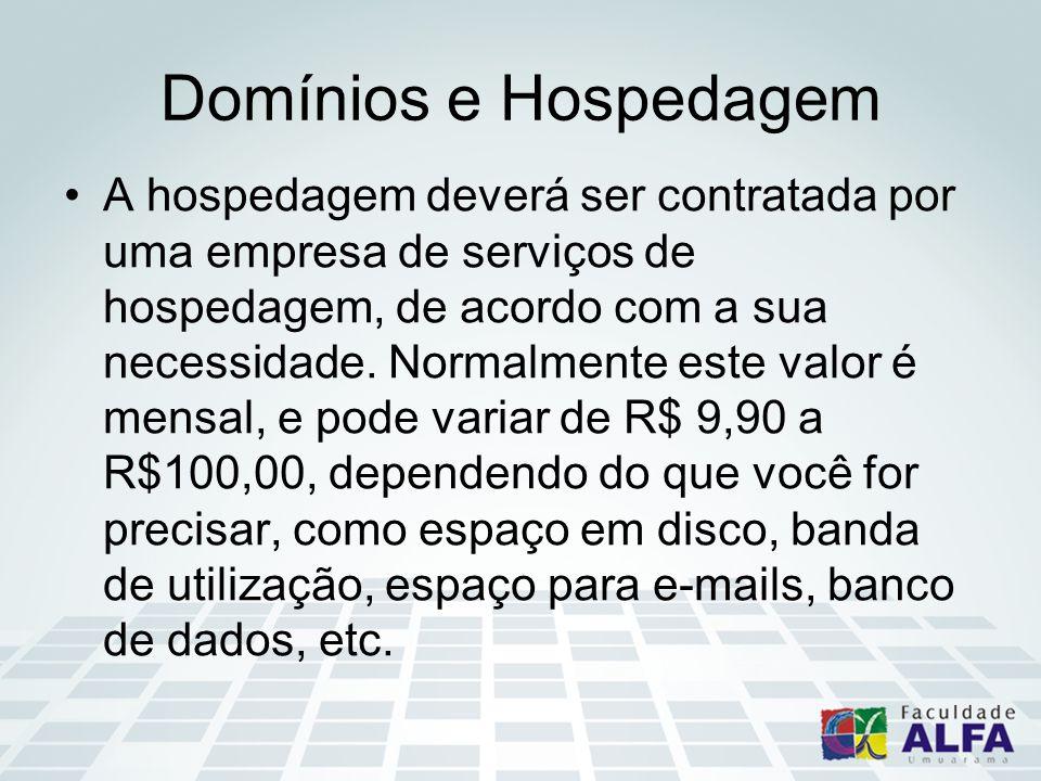 Domínios e Hospedagem A hospedagem deverá ser contratada por uma empresa de serviços de hospedagem, de acordo com a sua necessidade.