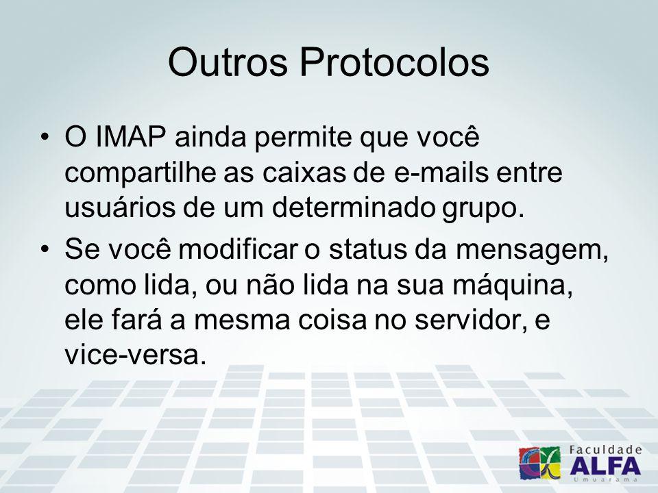 Outros Protocolos O IMAP ainda permite que você compartilhe as caixas de e-mails entre usuários de um determinado grupo.