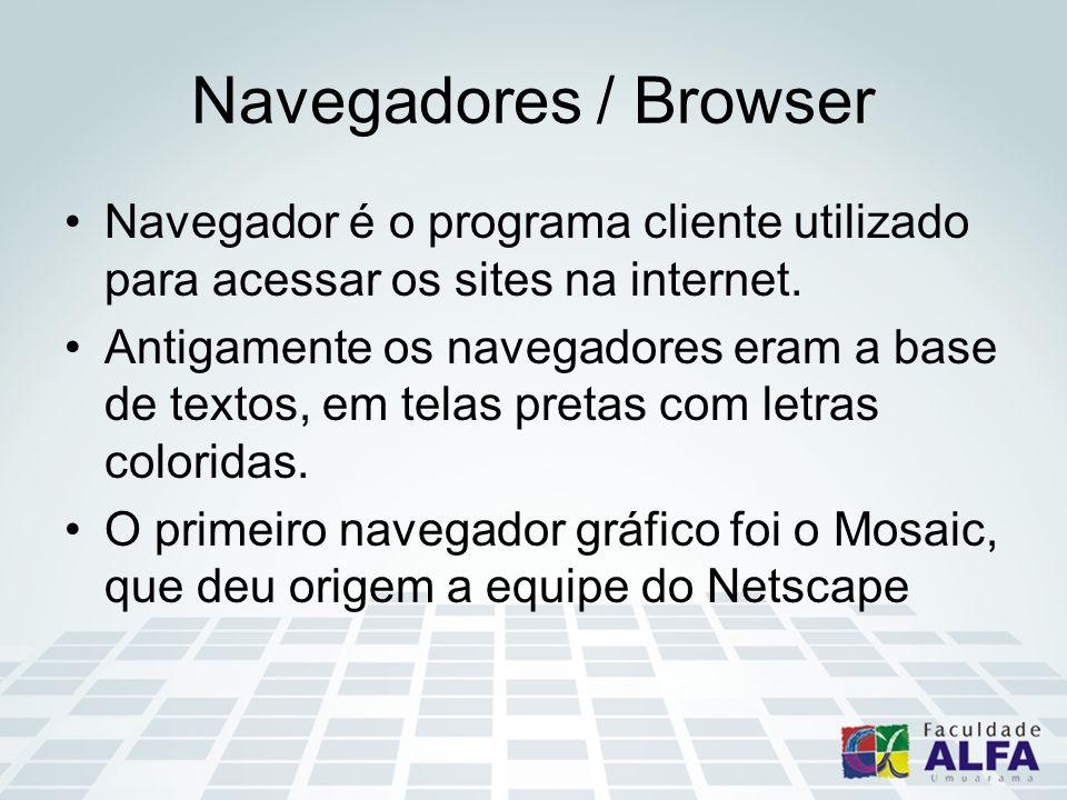Navegadores / Browser Navegador é o programa cliente utilizado para acessar os sites na internet.