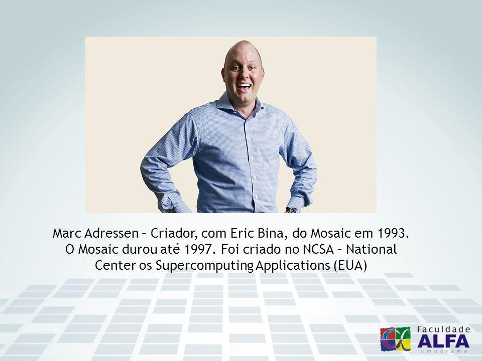Marc Adressen – Criador, com Eric Bina, do Mosaic em 1993.