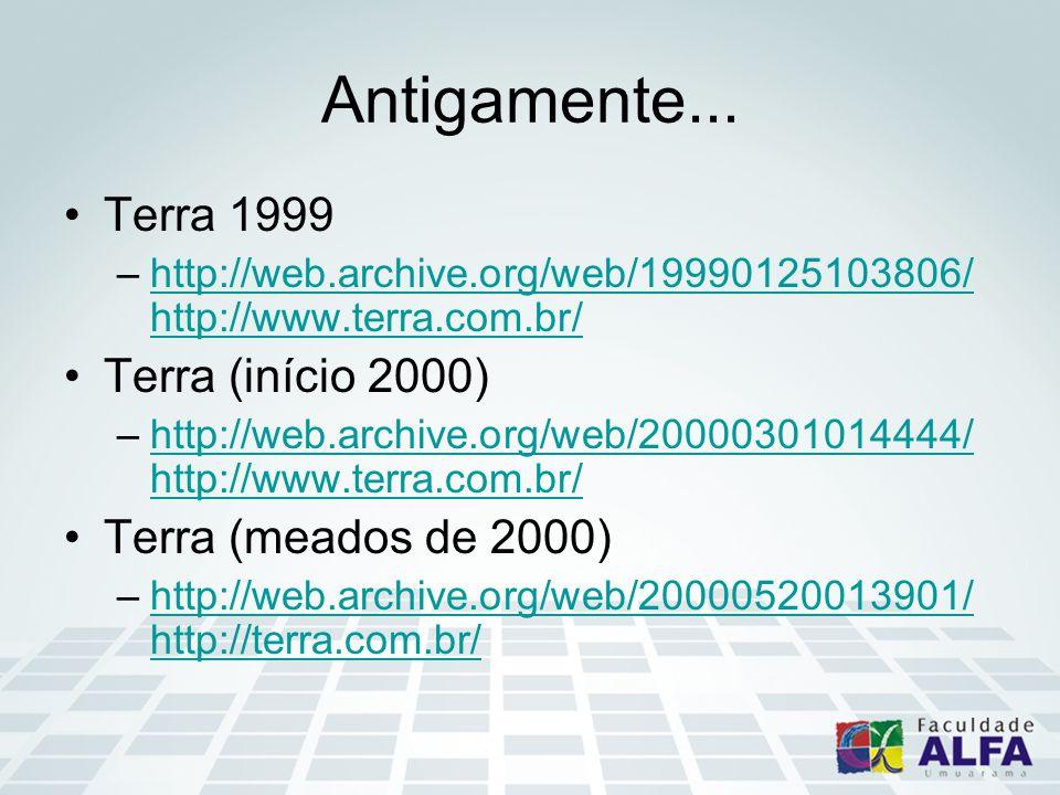 Antigamente... Terra 1999 –http://web.archive.org/web/19990125103806/ http://www.terra.com.br/http://web.archive.org/web/19990125103806/ http://www.te