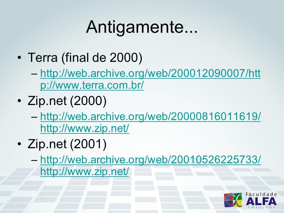 Antigamente... Terra (final de 2000) –http://web.archive.org/web/200012090007/htt p://www.terra.com.br/http://web.archive.org/web/200012090007/htt p:/