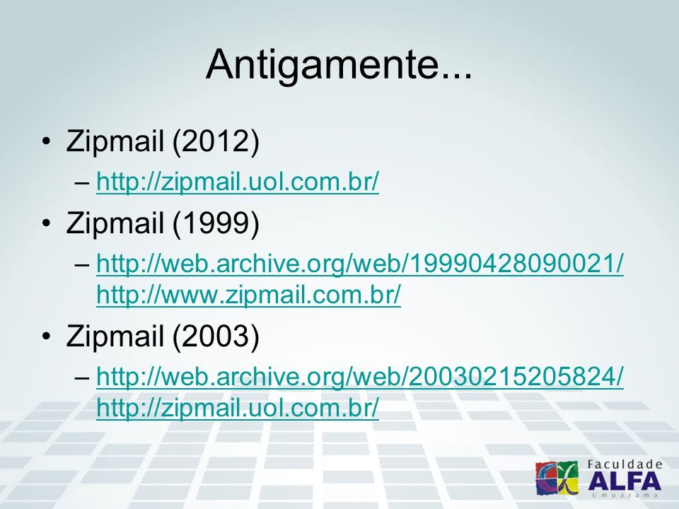 Antigamente... Zipmail (2012) –http://zipmail.uol.com.br/http://zipmail.uol.com.br/ Zipmail (1999) –http://web.archive.org/web/19990428090021/ http://