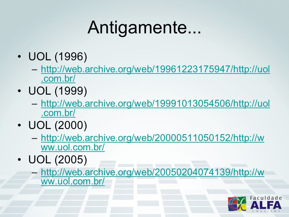 Antigamente... UOL (1996) –http://web.archive.org/web/19961223175947/http://uol.com.br/http://web.archive.org/web/19961223175947/http://uol.com.br/ UO
