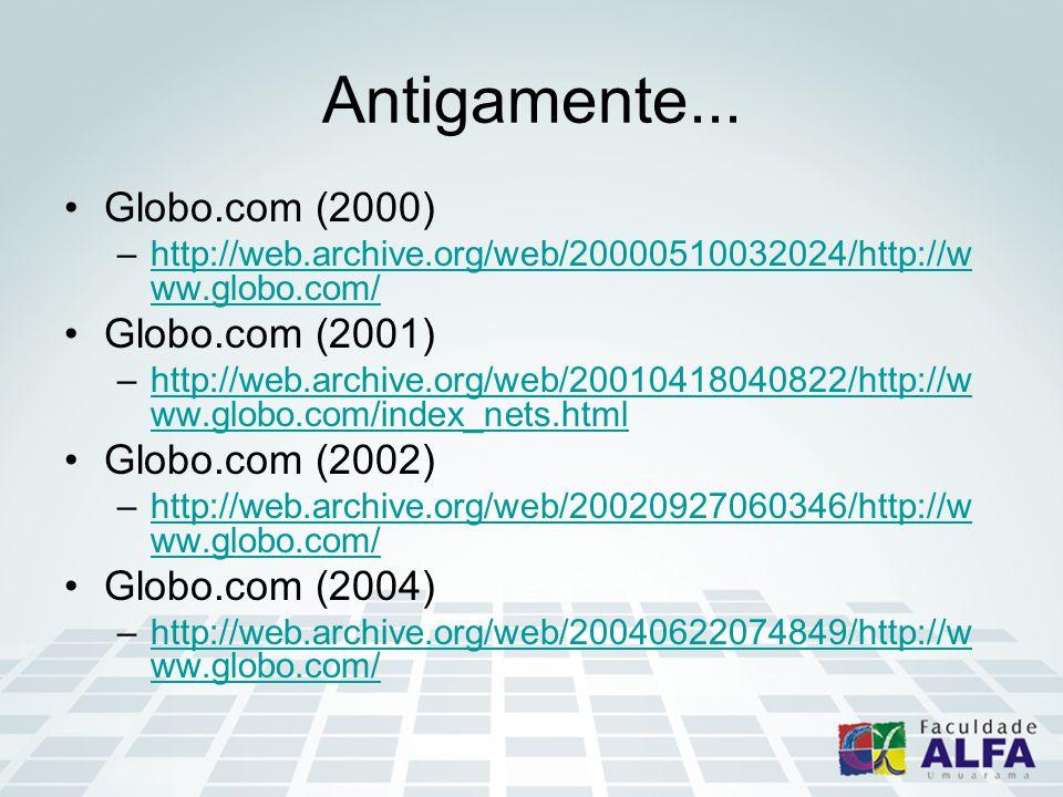 Antigamente... Globo.com (2000) –http://web.archive.org/web/20000510032024/http://w ww.globo.com/http://web.archive.org/web/20000510032024/http://w ww
