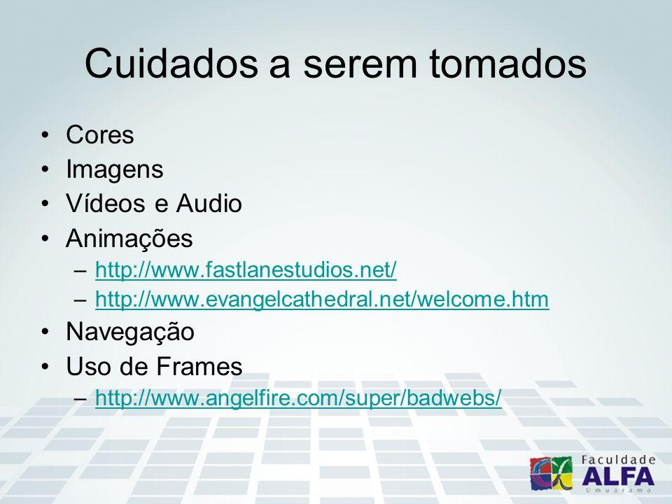 Cuidados a serem tomados Cores Imagens Vídeos e Audio Animações –http://www.fastlanestudios.net/http://www.fastlanestudios.net/ –http://www.evangelcathedral.net/welcome.htmhttp://www.evangelcathedral.net/welcome.htm Navegação Uso de Frames –http://www.angelfire.com/super/badwebs/http://www.angelfire.com/super/badwebs/