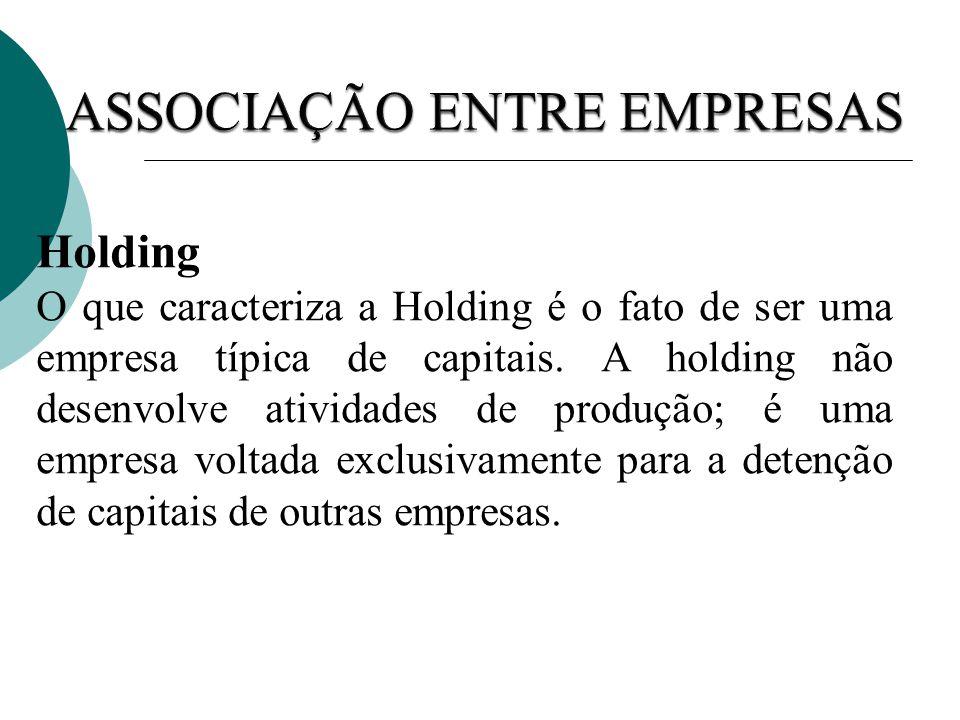 Holding O que caracteriza a Holding é o fato de ser uma empresa típica de capitais. A holding não desenvolve atividades de produção; é uma empresa vol