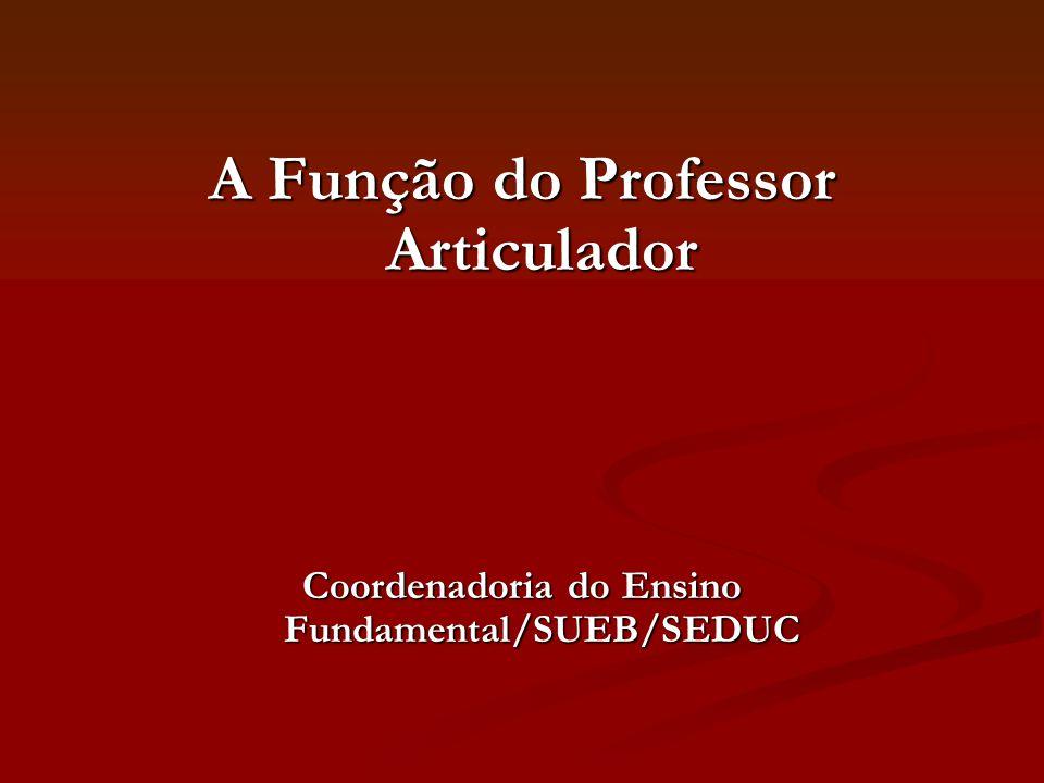 A Função do Professor Articulador Coordenadoria do Ensino Fundamental/SUEB/SEDUC