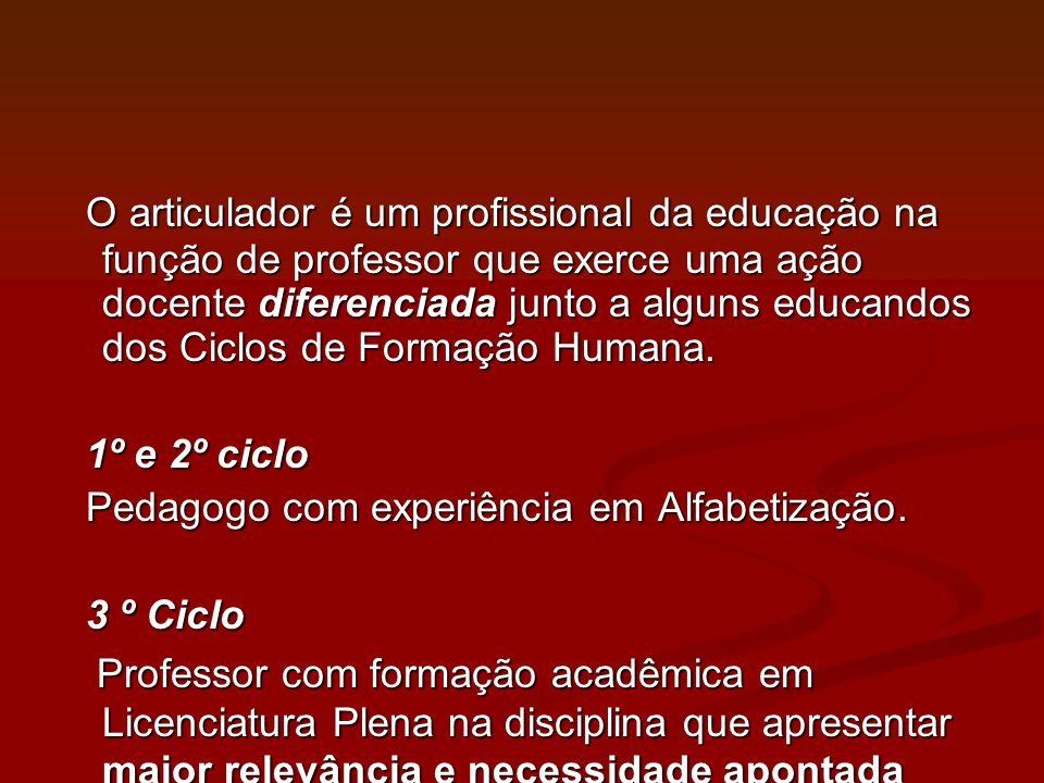 O articulador é um profissional da educação na função de professor que exerce uma ação docente diferenciada junto a alguns educandos dos Ciclos de For