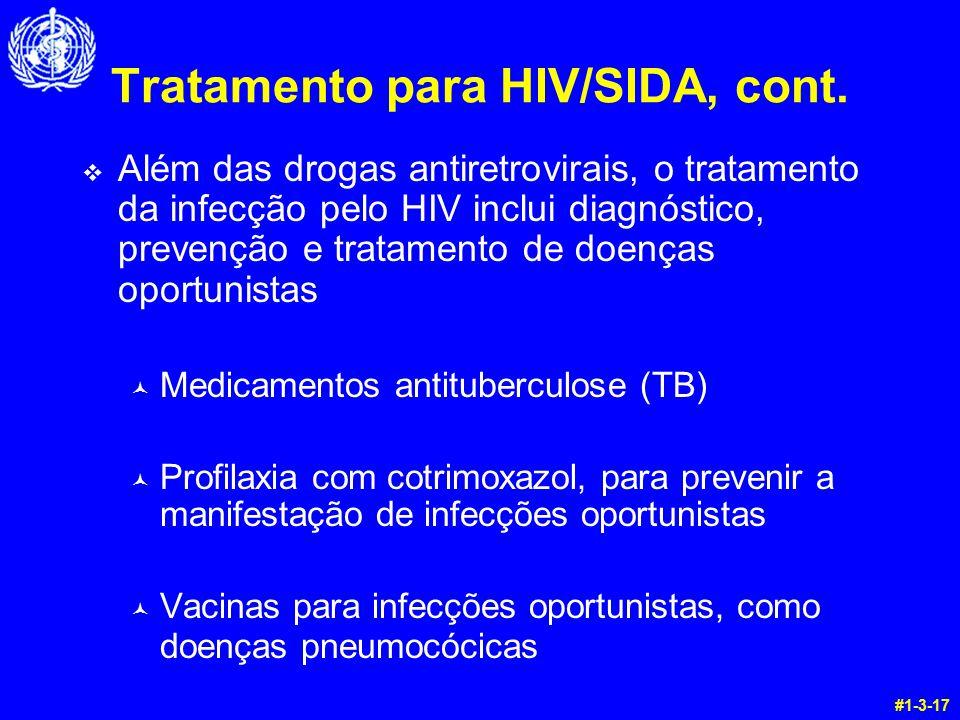 Tratamento para HIV/SIDA, cont. v Além das drogas antiretrovirais, o tratamento da infecção pelo HIV inclui diagnóstico, prevenção e tratamento de doe