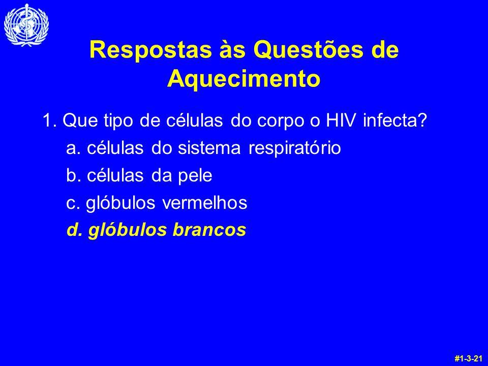 Respostas às Questões de Aquecimento 1. Que tipo de células do corpo o HIV infecta? a. células do sistema respiratório b. células da pele c. glóbulos