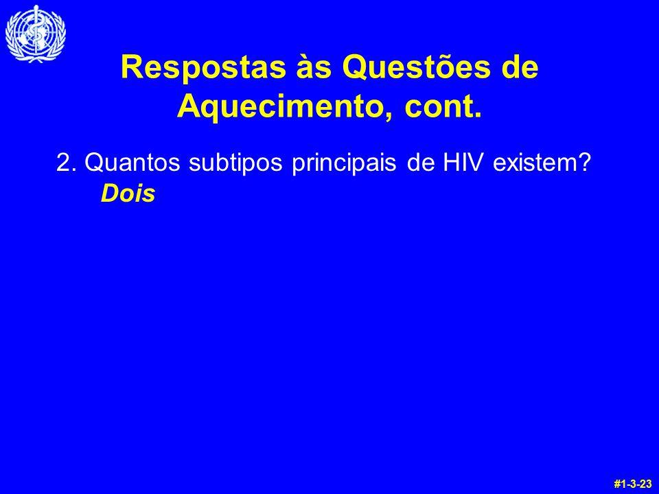 Respostas às Questões de Aquecimento, cont. 2. Quantos subtipos principais de HIV existem? Dois #1-3-23