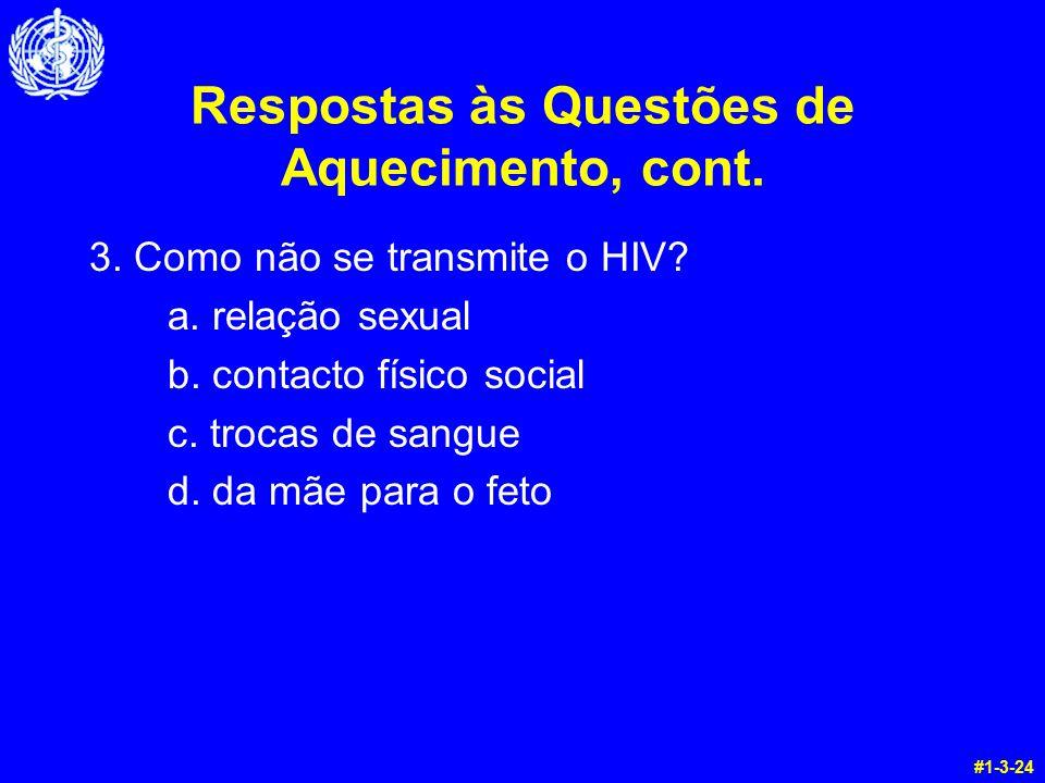 Respostas às Questões de Aquecimento, cont. 3. Como não se transmite o HIV? a. relação sexual b. contacto físico social c. trocas de sangue d. da mãe
