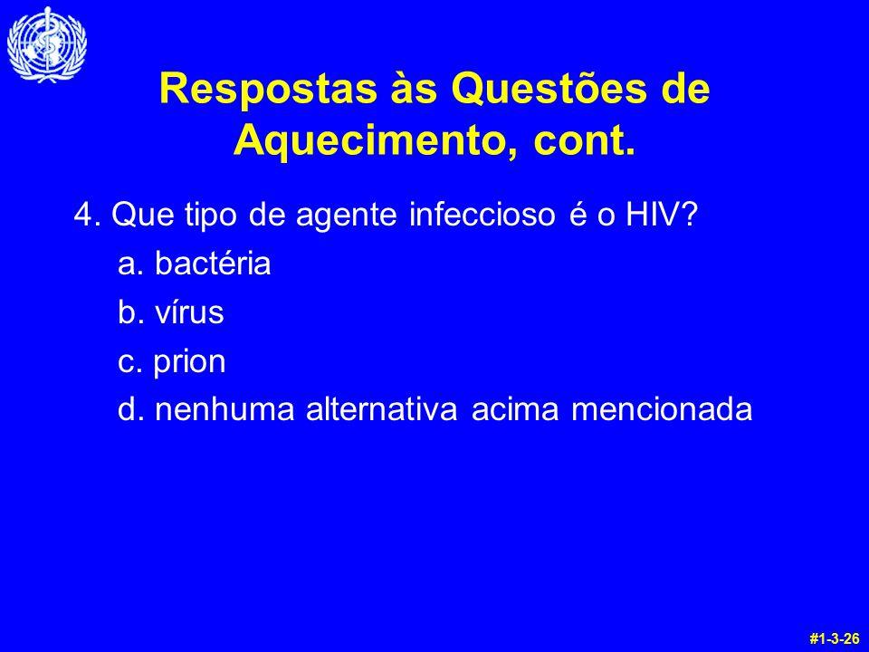 Respostas às Questões de Aquecimento, cont. 4. Que tipo de agente infeccioso é o HIV? a. bactéria b. vírus c. prion d. nenhuma alternativa acima menci