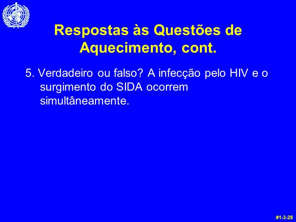 Respostas às Questões de Aquecimento, cont. 5. Verdadeiro ou falso? A infecção pelo HIV e o surgimento do SIDA ocorrem simultâneamente. #1-3-28
