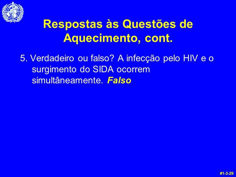 Respostas às Questões de Aquecimento, cont. 5. Verdadeiro ou falso? A infecção pelo HIV e o surgimento do SIDA ocorrem simultâneamente. Falso #1-3-29