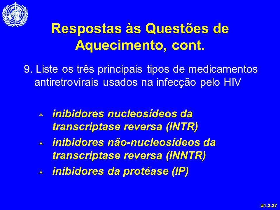Respostas às Questões de Aquecimento, cont. 9. Liste os três principais tipos de medicamentos antiretrovirais usados na infecção pelo HIV © inibidores