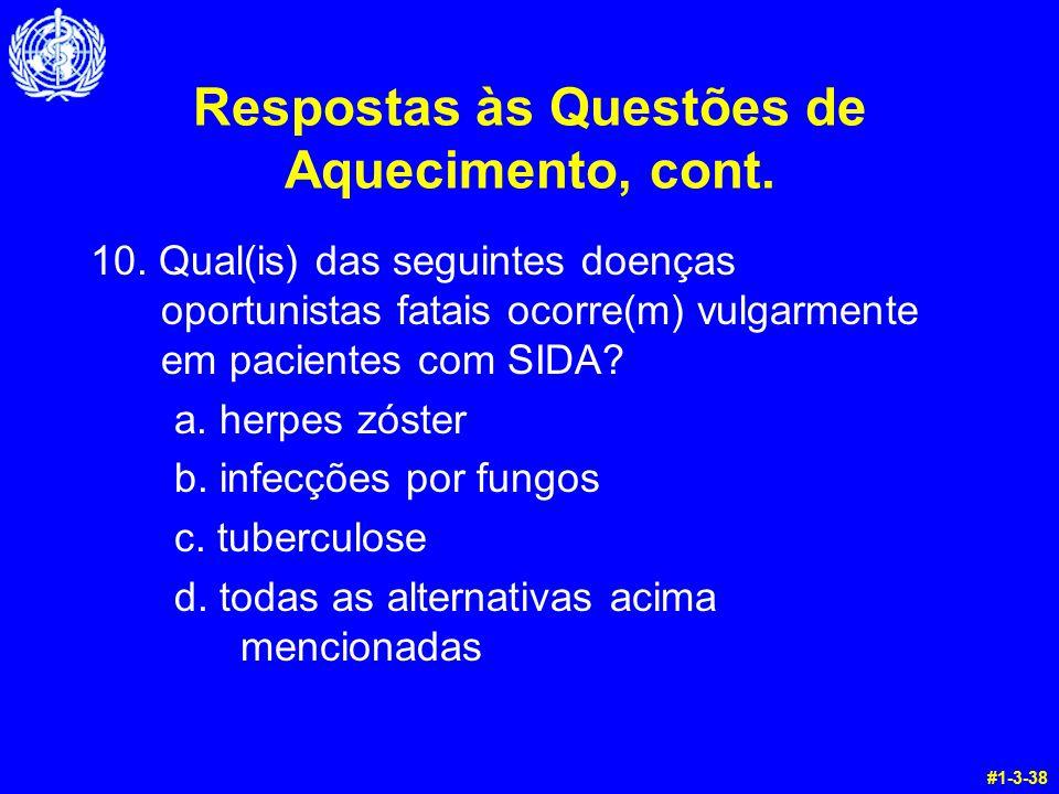 Respostas às Questões de Aquecimento, cont. 10. Qual(is) das seguintes doenças oportunistas fatais ocorre(m) vulgarmente em pacientes com SIDA? a. her